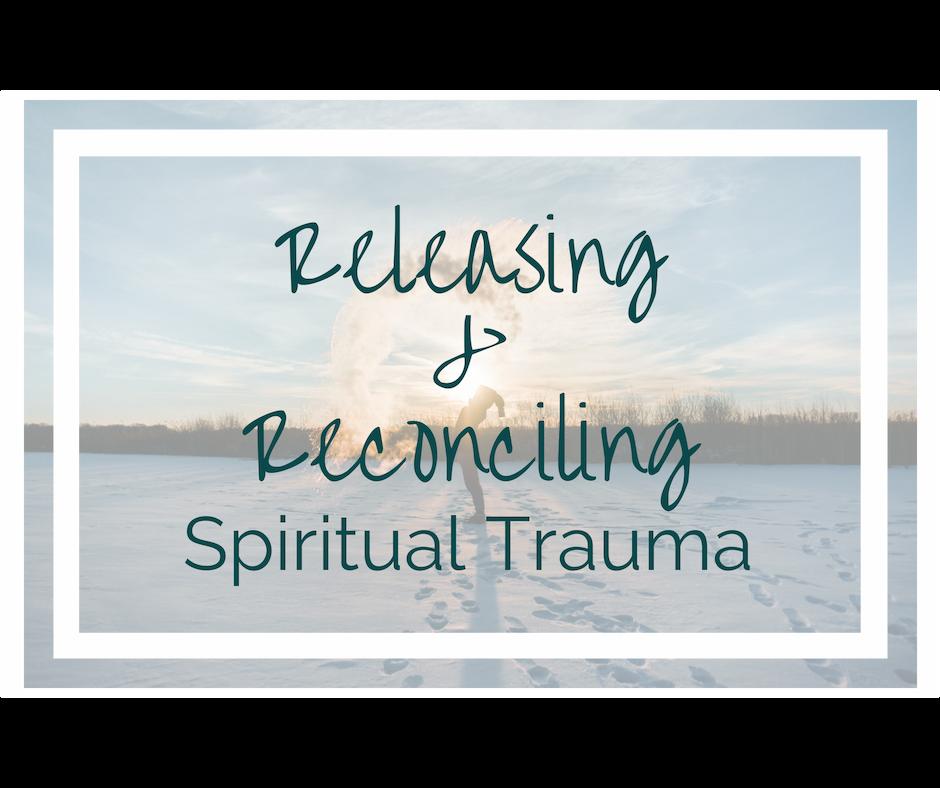 Releasing & Reconciling Spiritual Trauma
